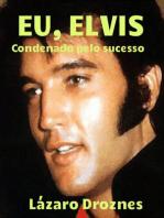 Eu, Elvis. Condenado pelo sucesso.
