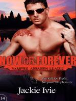 Now or Forever (Vampire Assassin League, #14)