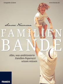Familienbande: Alles, was ambitionierte Familien-Paparazzi wissen müssen