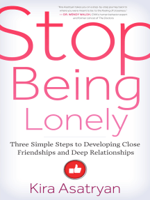 Stop Being Lonely: Three Simple Steps to Developing Close Friendships and Deep Relationships