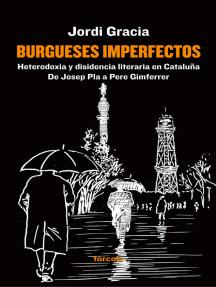 Burgueses imperfectos: Heterodoxia y disidencia literaria en Cataluña:  De Josep Pla a Pere Gimferrer