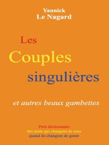 Les couples singulières et autres beaux gambettes: Petit dictionnaire des mots qui changent de sens quand ils changent de genre