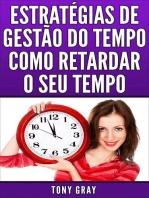 Estratégias de Gestão do Tempo Como Retardar o Seu Tempo