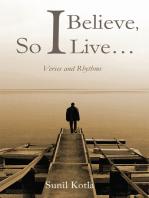 I Believe, So I Live…