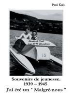 """Souvenirs de jeunesse. 1939 - 1945 J'ai été un """" Malgré-nous """""""
