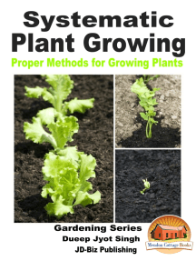 Systematic Plant Growing: Proper Methods for Growing Plants