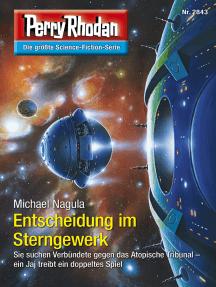 """Perry Rhodan 2843: Entscheidung im Sterngewerk: Perry Rhodan-Zyklus """"Die Jenzeitigen Lande"""""""