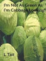 I'm Not As Green As I'm Cabbage Looking!