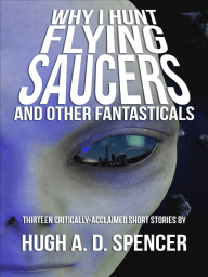 Why I Hunt Flying Saucers And Other Fantasticals