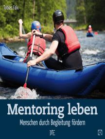 Mentoring leben: Menschen durch Begleitung fördern