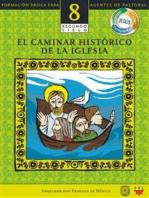 Manual 8. El Caminar Histórico de La Iglesia
