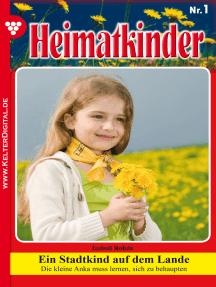 Heimatkinder 1 – Heimatroman: Ein Stadtkind auf dem Lande