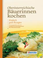 Oberösterreichische Bäuerinnen kochen: Einfach gute Rezepte