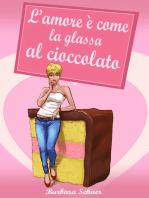 L'amore è come la glassa al cioccolato