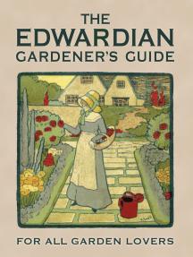 The Edwardian Gardener's Guide: For All Garden Lovers