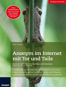Anonym im Internet mit Tor und Tails: Nutze die Methoden von Snowden und hinterlasse keine Spuren im Internet!