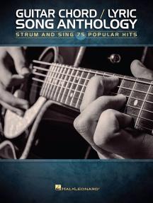 Guitar Chord/Lyric Song Anthology: Strum and Sing 75 Popular Hits