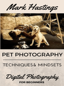 Pet Photography Techniques And Mindsets: Digital Photography for Beginners, #1