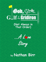 God, Girls, Golf & the Gridiron (Not Always In That Order) - A Love Story