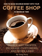 How to Make Maximum Money with Your Coffee Shop in Minimum Time: Skyrocket Profits, Increase Customers, and Work Less!