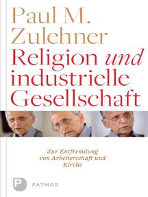 Religion und industrielle Gesellschaft: Eine Entfremdung von Kirche und Arbeiterschaft. Eine historische und empirische Studie