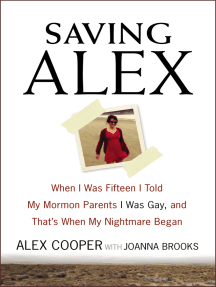 Saving Alex: When I Was Fifteen I Told My Mormon Parents I Was Gay, and That's When My Nightmare Began