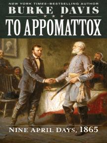 To Appomattox: Nine April Days, 1865
