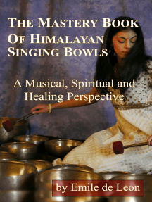 The Mastery Book of Himalayan Singing Bowls: A Musical, Spiritual and Healing Perspective