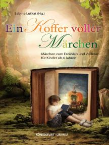Ein Koffer voller Märchen: Märchen zum Erzählen und Vorlesen für Kinder ab 4 Jahren