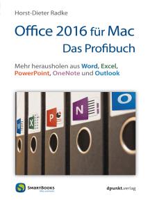Office 2016 für Mac - Das Profibuch: Mehr herausholen aus Word, Excel, PowerPoint, OneNote und Outlook
