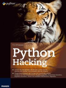 Python Hacking: Lernen Sie die Sprache der Hacker, testen Sie Ihr System mit Python und schließen Sie die Lücken!