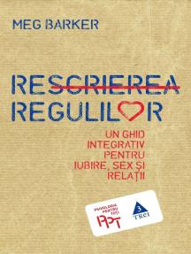 Rescrierea regulilor. Un ghid integrativ pentru iubire, sex și relații