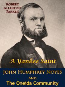 A Yankee Saint: John Humphrey Noyes And The Oneida Community