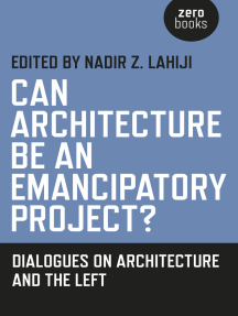 Can Architecture Be an Emancipatory Project?: Dialogues On Architecture And The Left