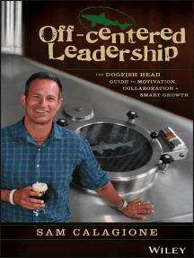 Off-Centered Leadership: The Dogfish Head Guide to Motivation, Collaboration and Smart Growth