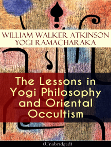 The Lessons in Yogi Philosophy and Oriental Occultism (Unabridged): The Mental and Spiritual Principles, The Human Aura, Mantras & Meditations, The Astral World, Spiritual Evolution, Telepathy & Clairvoyance, Human Magnetism, Occult Therapeutics, Psychic Influence…