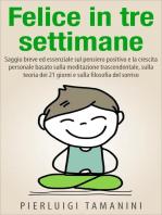 Felice in tre settimane (Ebook in italiano con anteprima gratis - Guide pratiche e manuali per la crescita personale)