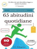 65 abitudini quotidiane per la tua crescita personale (Ebook in italiano con anteprima gratis - Guide pratiche e manuali per la crescita personale, #2)