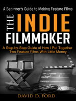 The Indie Filmmaker; A Beginner's Guide to Making Feature Films