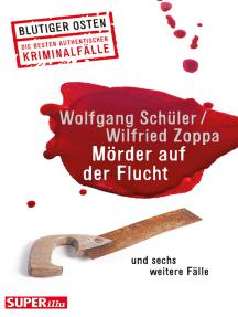 Mörder auf der Flucht: und sechs weitere Fälle