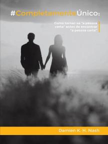 """#CompletamenteÚnico: como tornar-se """"a pessoa certa"""" antes de encontrar """"a pessoa certa"""""""