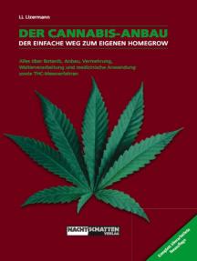 Der Cannabis-Anbau: Alles über Botanik, Anbau, Vermehrung, Weiterverarbeitung und medizinische Anwendung sowie THC-Messverfahren