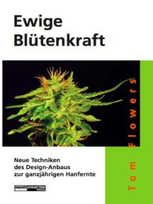 Ewige Blütenkraft: Neue Techniken des Design-Anbaus zur ganzjährigen Hanfernte