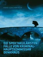 Die spektakulärsten Fälle von Kriminalhauptkommissar Denkhaus