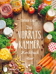 Das Vorratskammer-Kochbuch: Köstliche und gesunde Rezepte für jeden Tag