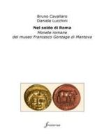 Nel soldo di Roma. Monete romane del museo Francesco Gonzaga di Mantova