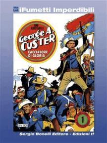 I Protagonisti n. 1 (iFumetti Imperdibili): George A. Custer - Cacciatore di gloria, I Protagonisti n. 1, settembre 1974