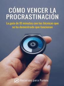 Cómo vencer la procrastinación. Las técnicas que se han demostrado que funcionan