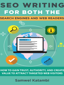 SEO Writing for both the Search Engines and Web Readers: How to Gain Trust, Authority, and Create Value to Attract Targeted Web Visitors