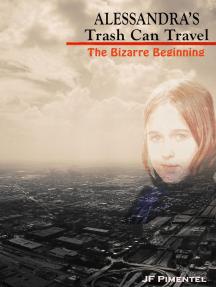 Alessandra's Trash Can Travels: The Bizarre Beginning